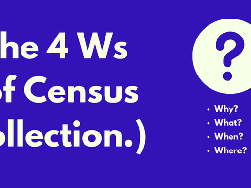 The 4 Ws (of Census Collection)