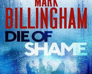 Die Of Shame by Mark Billingham. Audioboook read by Mark Billingham