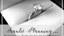 Frantic Planning...The Initial Thoughts of the Newly Engaged