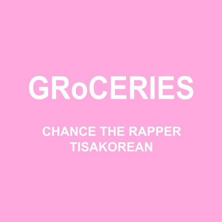 Chance The Rapper Ft. TisaKorean & Murda Beatz - GRoCERIES