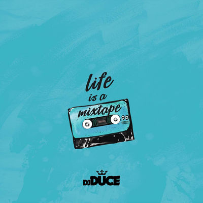 DJ Duce - Life Is A Mixtape