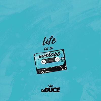 DJ Duce - Life Is A Mixtape