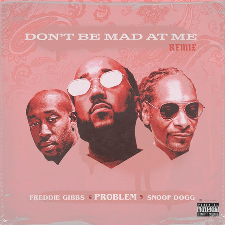 Problem Ft. Snoop Dogg & Freddie Gibbs - Don't Be Mad At Me (Remix)