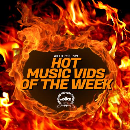 Hot 🔥 Music Vids Of The Week 7/18 - 7/24