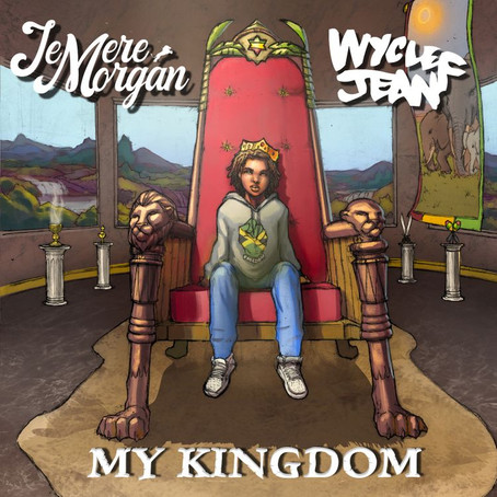 Submitted: Jemere Morgan ft. Wyclef Jean - My Kingdom