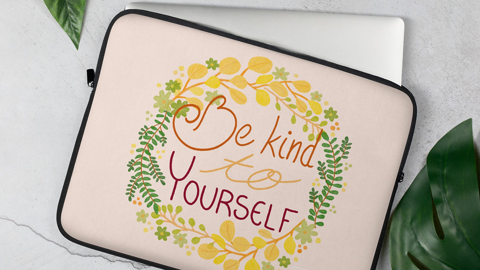 """Be kind to yourself"" - Laptop Sleeve"