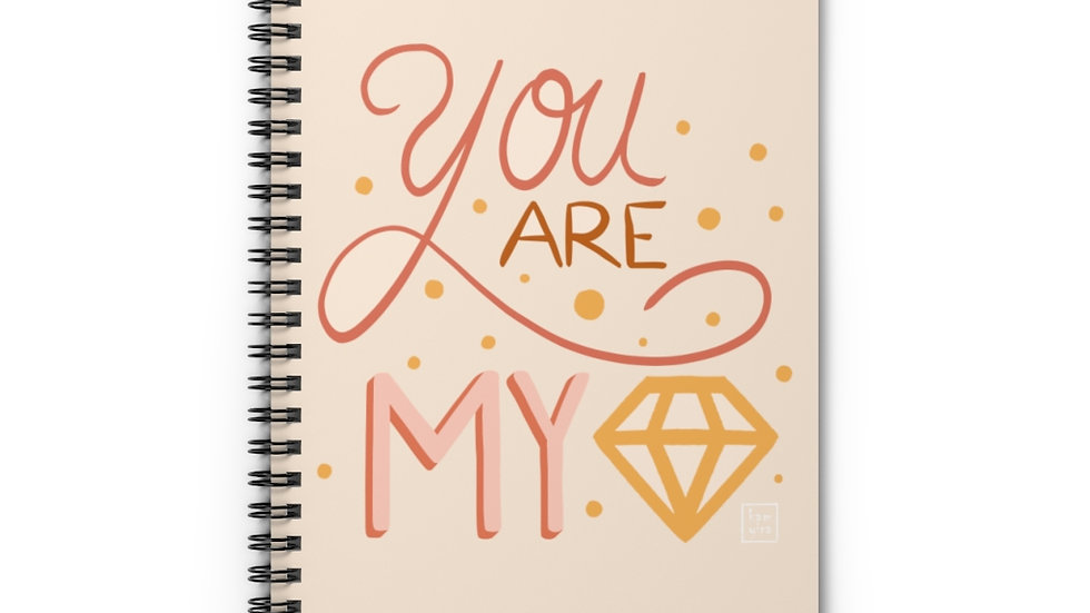 """""""You are my diamond"""" - Spiral Notebook"""