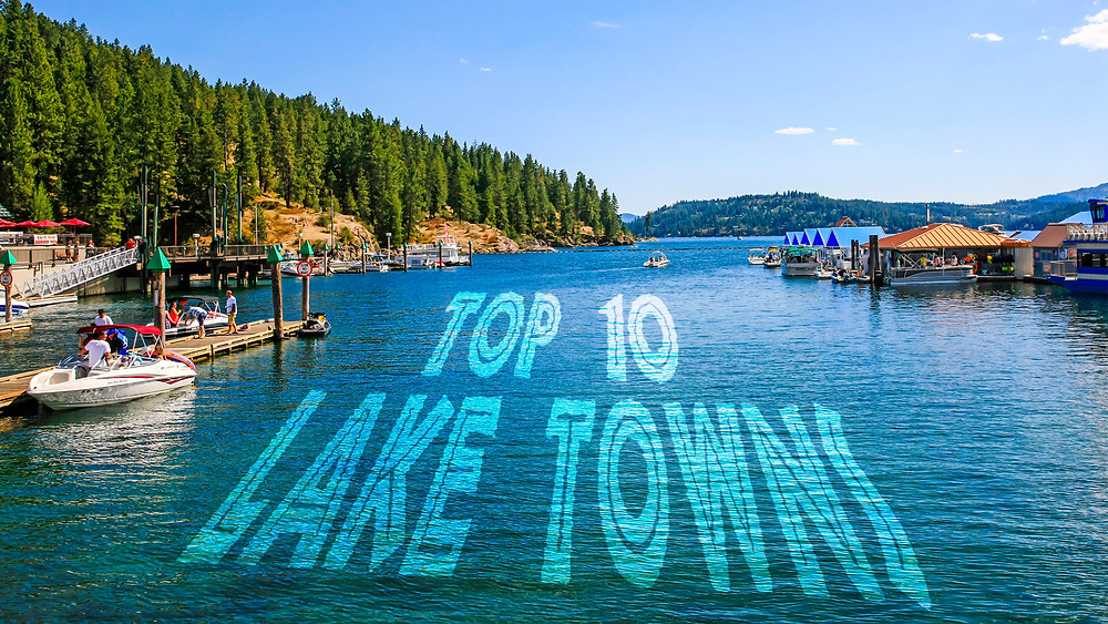 """Top 10 Lake Towns of 2018: Your Dream Waterfront Retreat Awaits """