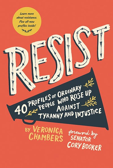 Resist:  40 Profiles of Ordinary People Who Rose Up Against Tyranny