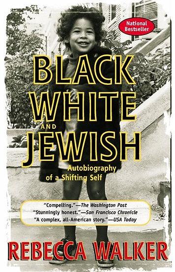 Black, White&Jewish: Autobiography of a Shifting Self