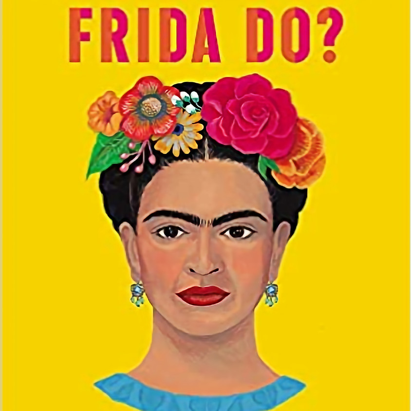 """Official Book Launch: """"What Would Frida Do?"""""""