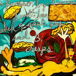 """""""Mr. Picasso, By December I Will Have Baked 9 Apple Pies and 3 Crisps"""" 2015. Acrylic on canvas, 20 x 16"""" Sold"""