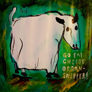 """Ghost Cow Says, 'Go Eat Cheese Organ-sniffer'"" 2018. Acrylic on used linen dinner napkin, 12 x 12"""