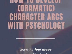 How to Develop (Dramatic) Character Arcs with Psychology