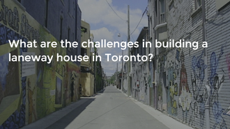 The Challenges of Constructing Laneway Houses in Toronto
