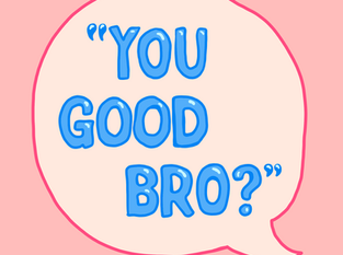 You Good, Bro?