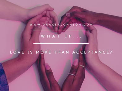 What If...Love is More Than Acceptance?