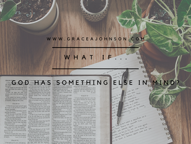 What If...God Has Something Else in Mind?