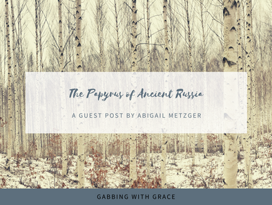 Guest Post: The Papyrus of Ancient Russia by Abigail Metzger