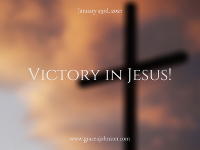 Victory in Jesus!