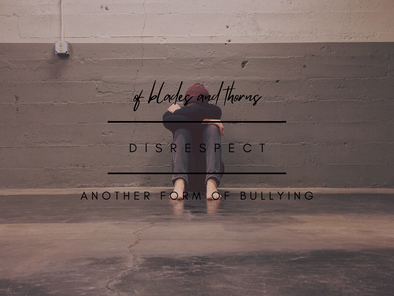Disrespect: Another Form of Bullying