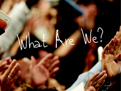 What Are We? (What is Church? Part 3)