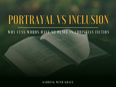 Portrayal vs Inclusion: Why Cuss Words Have No Place in Christian Fiction