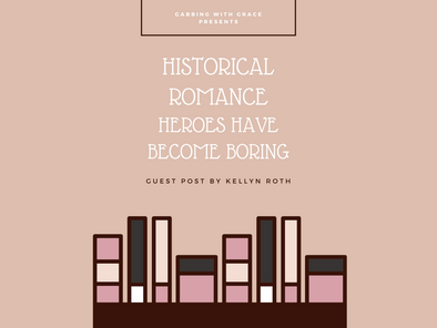 Guest Post: Historical Romance Heroes Have Become Boring by Kellyn Roth