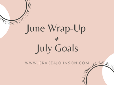 June Wrap-Up + July Goals (and maybe a photo dump...)