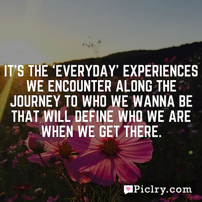 everyday experiences quote.jpg