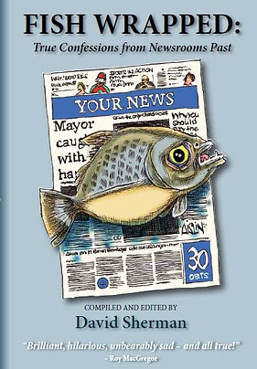 David Sherman - True Confessions, Newsrooms, Fish Wrapped
