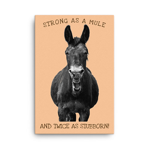 24X36 Canvas print with our adorable Smiling Mule and saying!