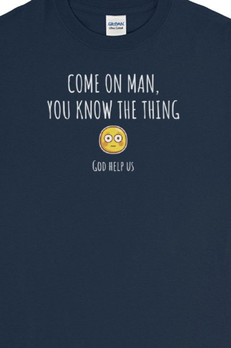 Come on man, you know the thing tee