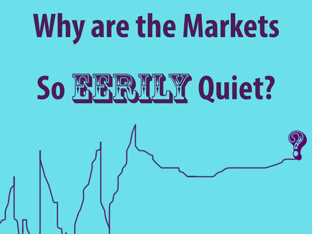 Why are the Markets So Eerily Quiet?