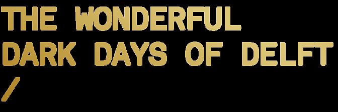 Thewonderfuldarkdaysofdelft_Website.png