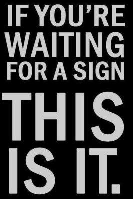 If you´re waiting for a sign!