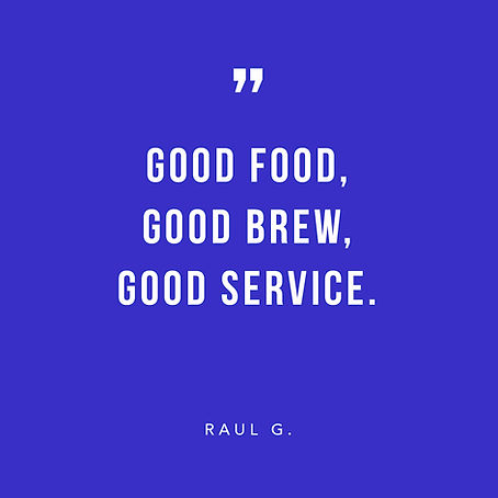 """Good food, good brew, good service."" -Raul G. review"