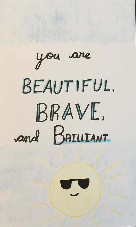 you are BEAUTIFUL, BRAVE, and, BRILLIANT