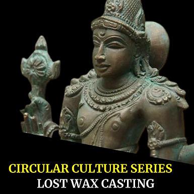 Circular Cultures Series: Lost Wax Casting