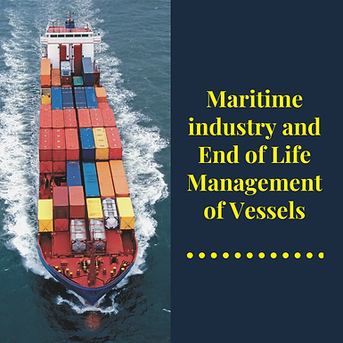 Maritime industry and End of Life Management of Vessels