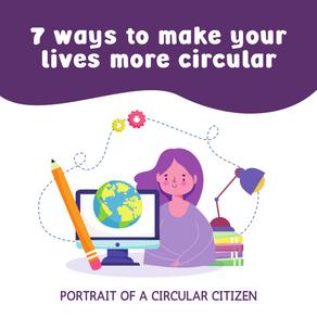 7 ways to make your lives more circular