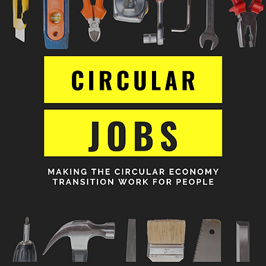 Circular Jobs: Making the circular economy transition work for people