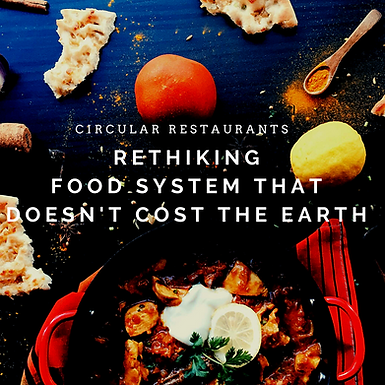 Rethinking food systems that don't cost the Earth: Circular Restaurants