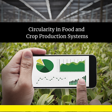 Circularity in Food and Crop Production Systems