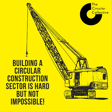 Building a Circular Construction Sector is Hard but not Impossible!