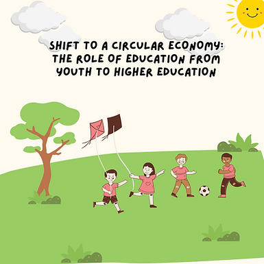 Shift to a Circular Economy: the role of education from youth to higher education
