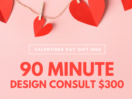 Valentine's Day Gift Idea:  90 Minute Design Consult