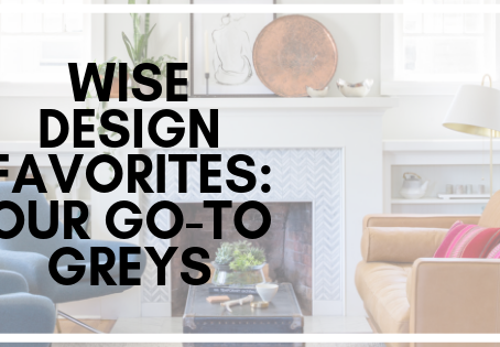 Wise Design Favorites: Our Go-To Greys