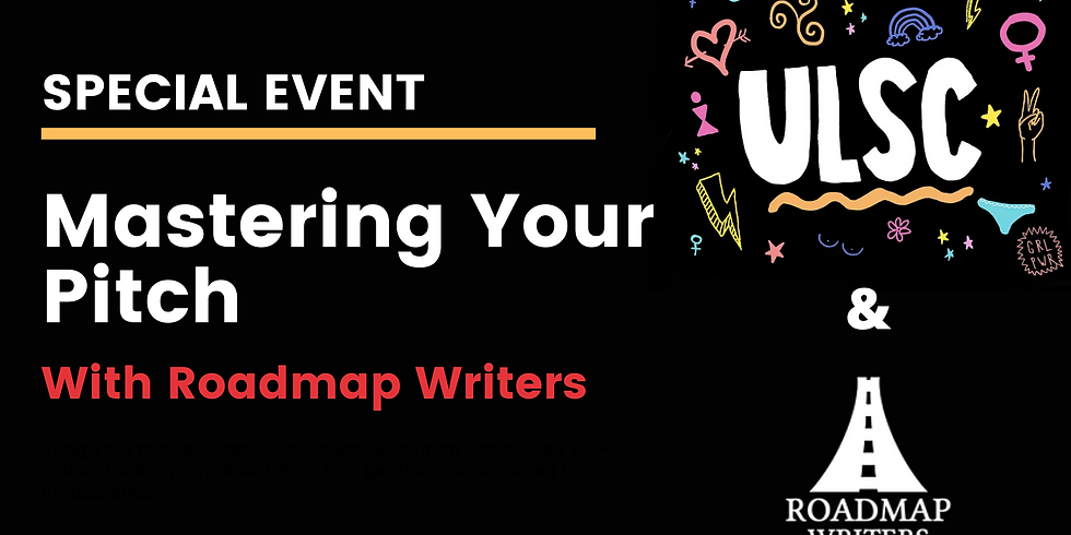 Mastering Your Pitch - A FREE Workshop from ULSC & Roadmap Writers