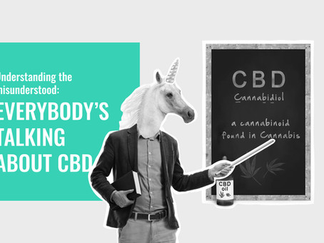 UNDERSTANDING THE MISUNDERSTOOD: Everybody's talking about CBD